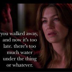 You walked away. #greysanatomy Meredith Grey quote More