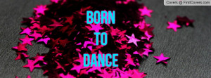 born to dance Profile Facebook Covers