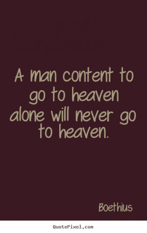 Quotes about love - A man content to go to heaven alone will never go ...