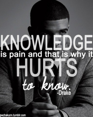 Rapper, drake, quotes, sayings, knowledge, pain, hurt