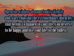 Open the window of opportunity slightly and start enjoying the ...