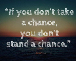 inspiring quotes, sayings, take a chance