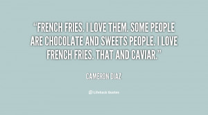 French fries. I love them. Some people are chocolate and sweets people ...