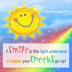 smile is like tight underwear it makes your cheeks go up quote