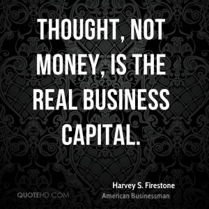 harvey s firestone quotes thought not money is the real business ...