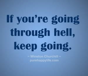 Life Quote: If you are going through hell keep going…