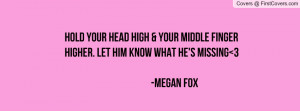 ... Your Middle Finger Higher. Let Him Know What He's Missing 3 -Megan Fox