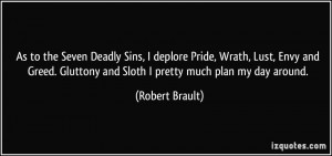 to the Seven Deadly Sins, I deplore Pride, Wrath, Lust, Envy and Greed ...