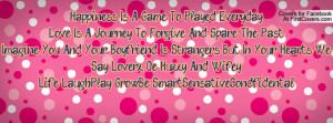 Happiness Is A Game To Played EverydayLove Is A Journey To Forgive And ...