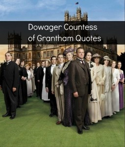 Downton Abbey: Top 7 Dowager Countess of Grantham Quotes