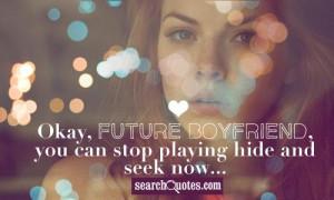 Dear Future Boyfriend Quotes Okay, future boyfriend, you