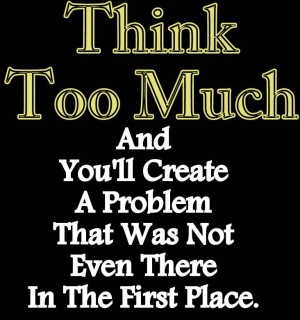 Problem Quotes Think Too Much