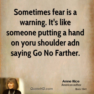 Sometimes fear is a warning. It's like someone putting a hand on yoru ...