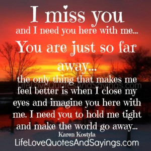 Need You I Miss You I Love You Quotes I miss you and i need you here