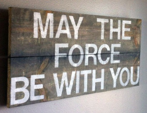 Star Wars quote may the force be with you reclaimed by emc2squared, $ ...