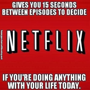 Netflix Funny Gives You 15 Seconds Between Episodes No Life Today ...