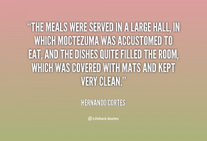 The meals were served in a large hall, in which Moctezuma was ...