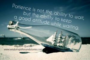 Patience is not the ability to wait, but the ability to keep a good ...