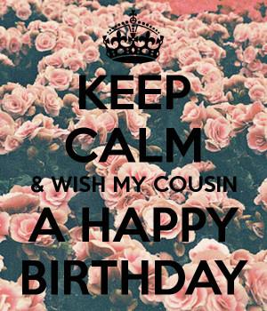 KEEP CALM & WISH MY COUSIN A HAPPY BIRTHDAY