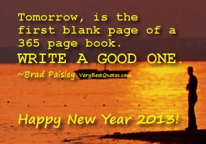 Tomorrow, is the first blank page of a 365 page book. Write a good one ...