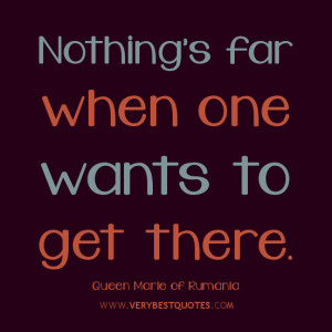 Determination quotes, Nothing's far when one wants to get there.