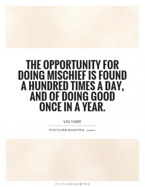 The opportunity for doing mischief is found a hundred times a day, and ...