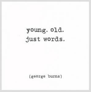 Birthday Greeting Card For Her – Young Old Just Words George Burns ...