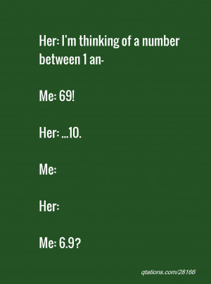 Image for Quote #28166: Her: I'm thinking of a number between 1 an- Me ...