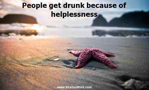 People get drunk because of helplessness - Albert Camus Quotes ...