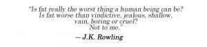 ... , jealous, shallow, vain, boring or cruel? Not to me.