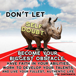 Don't let self doubt become your biggest obstacle.