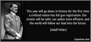 ... , and the world will follow our lead into the future. - Adolf Hitler