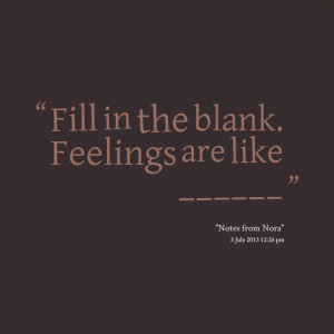 Quotes Picture: fill in the blank feelings are like