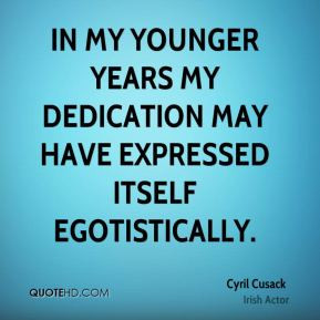 Cyril Cusack - In my younger years my dedication may have expressed ...