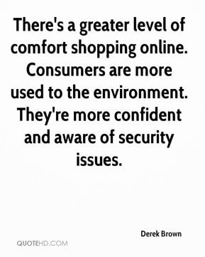 There's a greater level of comfort shopping online. Consumers are more ...
