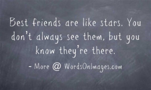 Best friends are like stars. you donot always see them, but you know ...
