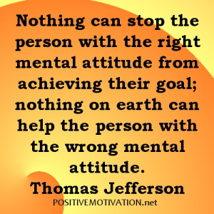 Nothing can stop the person with the right mental attitude from ...