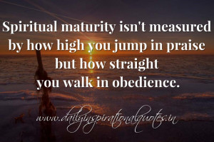Spiritual maturity isn't measured by how high you jump in praise but ...