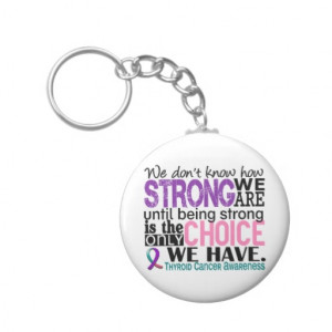 Thyroid Cancer Survivor Quotes Thyroid cancer how strong we