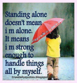 ... am alone. It means i am strong enough to handle things all by myself