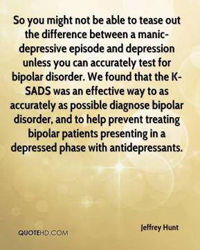 out the difference between a manic-depressive episode and depression ...