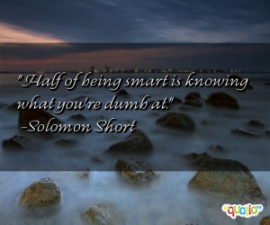 ... known for saying 'Half of being smart is knowing what you're dumb at