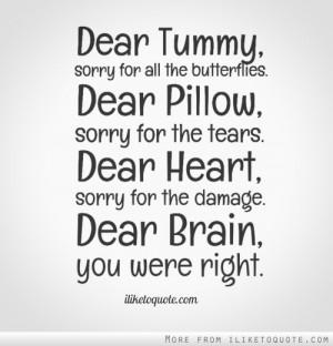 ... tears. Dear Heart, sorry for the damage. Dear Brain, you were right