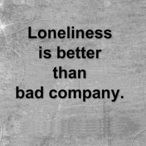 rather be alone than be with the wrong person