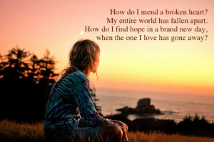 how-do-i-mend-a-broken-heart-my-entire-world-has-fallen-apart-quotes ...