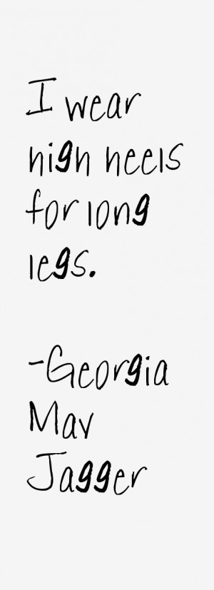 View All Georgia May Jagger Quotes