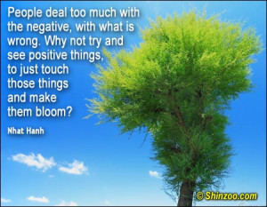 People deal too much with the negative, with what is wrong. Why not ...