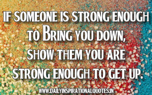 ... Bring You Down,Show Them You Are Strong Enough To Get Up