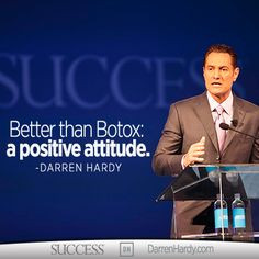 ... than Botox; a positive attitude. #DarrenHardy #quote #inspiration More
