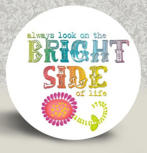 ... people would look on the bright side! I am all about silver linings